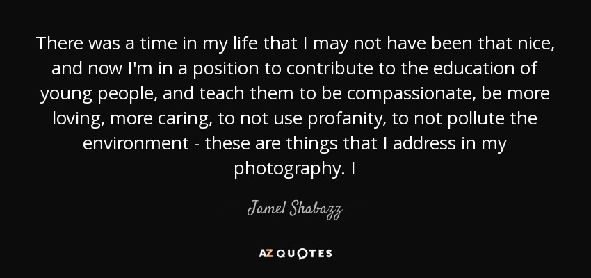 Jamel Shabazz Quote There Was A Time In My Life That I May