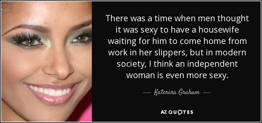 Katerina Graham quote There was a time when men thought it was