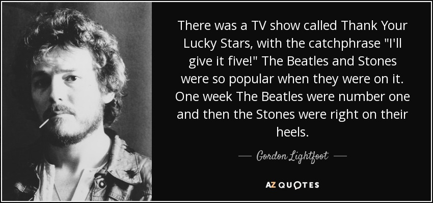 There was a TV show called Thank Your Lucky Stars, with the catchphrase