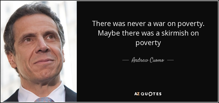 There was never a war on poverty. Maybe there was a skirmish on poverty - Andrew Cuomo