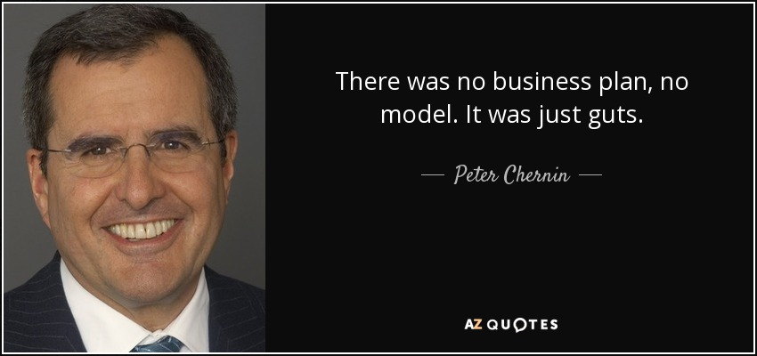 There was no business plan, no model. It was just guts. - Peter Chernin