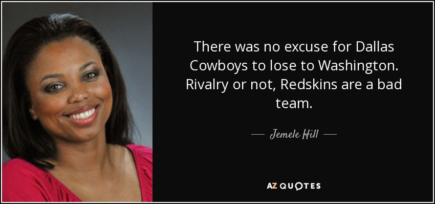 There was no excuse for Dallas Cowboys to lose to Washington. Rivalry or not, Redskins are a bad team. - Jemele Hill