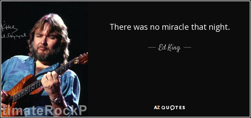 There was no miracle that night. - Ed King