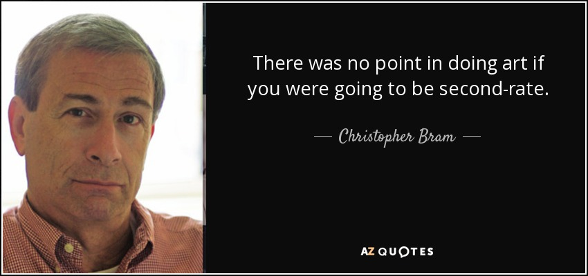 There was no point in doing art if you were going to be second-rate. - Christopher Bram