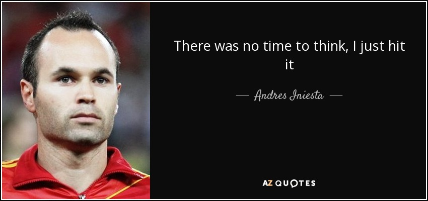 There was no time to think, I just hit it - Andres Iniesta