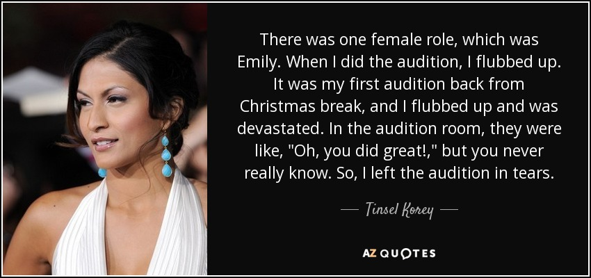 There was one female role, which was Emily. When I did the audition, I flubbed up. It was my first audition back from Christmas break, and I flubbed up and was devastated. In the audition room, they were like,