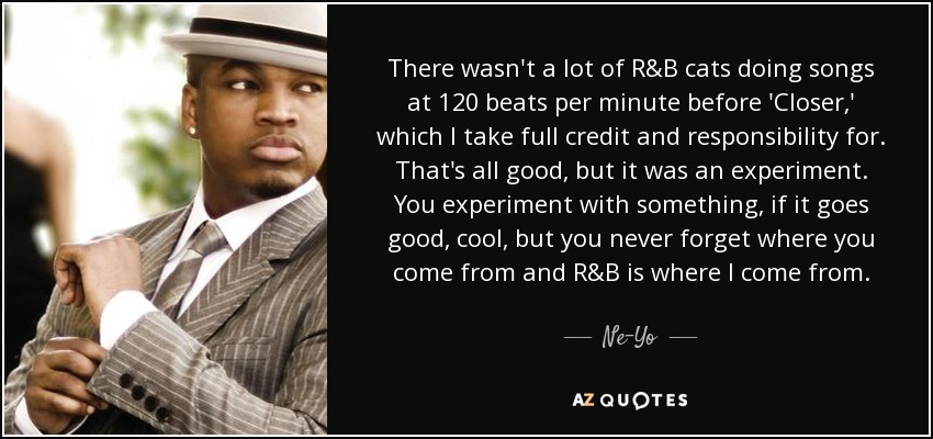 Ne-Yo quote: There wasn't a lot of R&B cats doing songs at