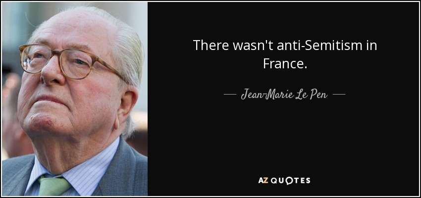 There wasn't anti-Semitism in France. - Jean-Marie Le Pen