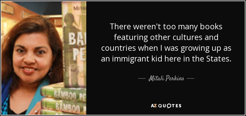 Mitali Perkins quote: There werent too many books featuring other cultur...