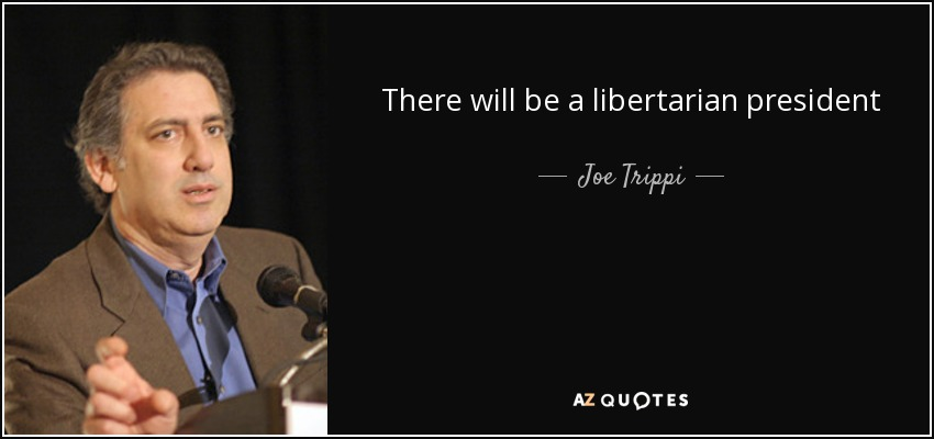 There will be a libertarian president - Joe Trippi