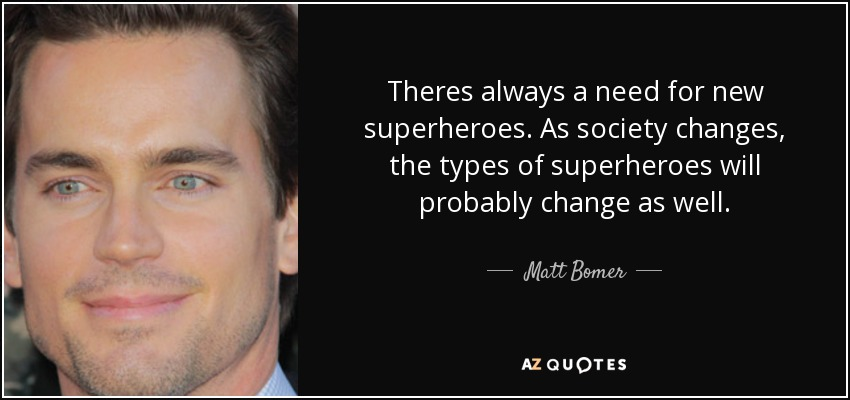Matt Bomer quote: Theres always a need for new superheroes