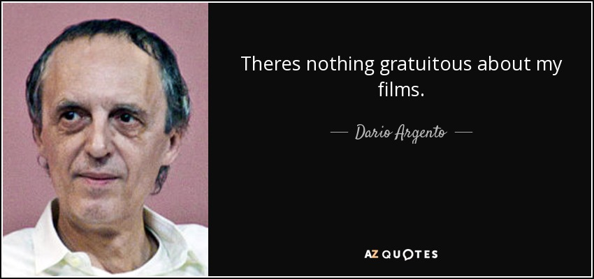 Theres nothing gratuitous about my films. - Dario Argento
