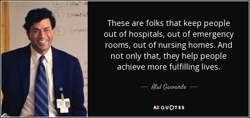 atul gawande Discover atul gawande famous and rare quotes share atul gawande quotations about team, risk and effort better is possible it does not take genius.