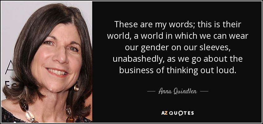 Anna Quindlen Quote These Are My Words This Is Their World A World