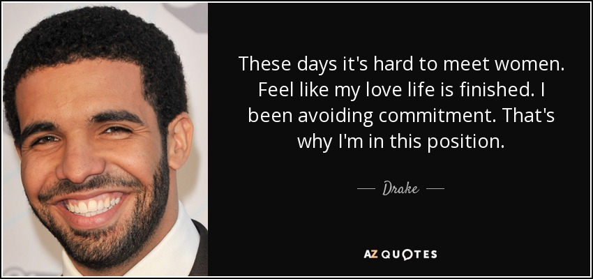 <b>These days</b> it's hard to meet women. Feel like my love life is finished. - quote-these-days-it-s-hard-to-meet-women-feel-like-my-love-life-is-finished-i-been-avoiding-drake-59-91-12