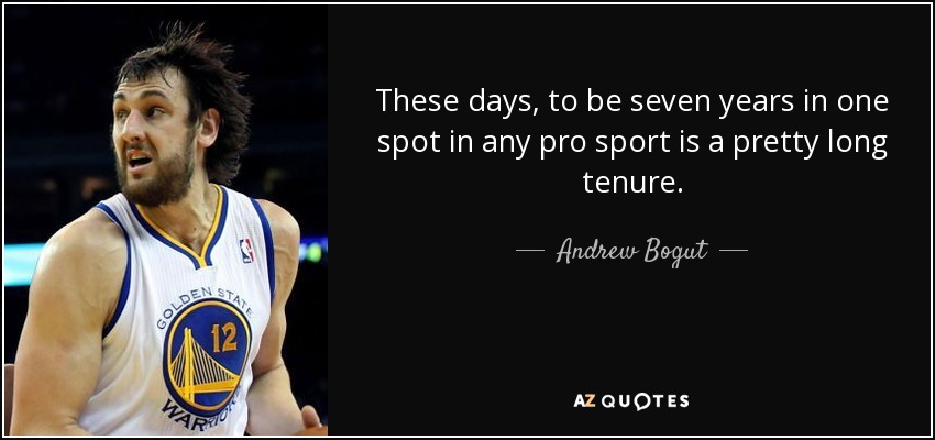 These days, to be seven years in one spot in any pro sport is a pretty long tenure. - Andrew Bogut