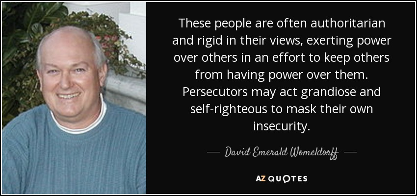 rigid people. these people are often authoritarian and rigid in their views, exerting power over others