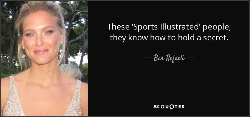 These 'Sports Illustrated' people, they know how to hold a secret. - Bar Refaeli