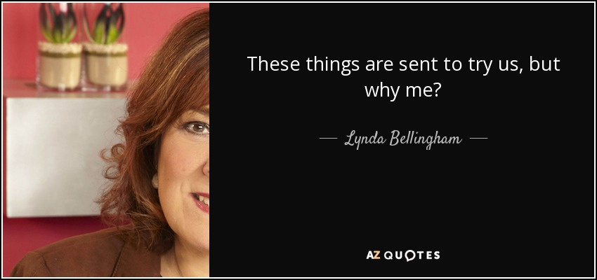 These things are sent to try us, but why me? - Lynda Bellingham