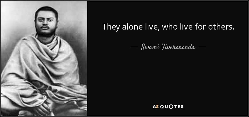 They alone live, who live for others. - Swami Vivekananda