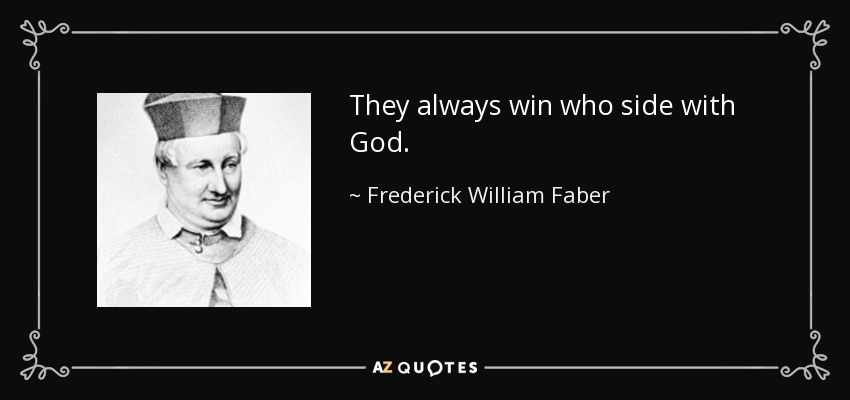 They always win who side with God. - Frederick William Faber