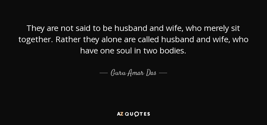 guru amar das quote they are not said to be husband and wife who