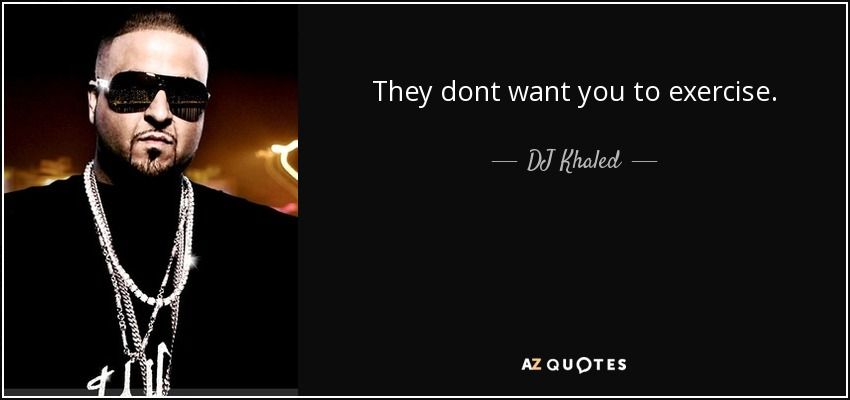 Dj Khaled Quote They Dont Want You To Exercise
