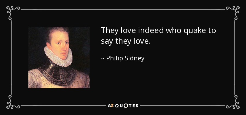 They love indeed who quake to say they love. - Philip Sidney