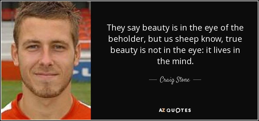 Craig Stone Quote They Say Beauty Is In The Eye Of The Beholder