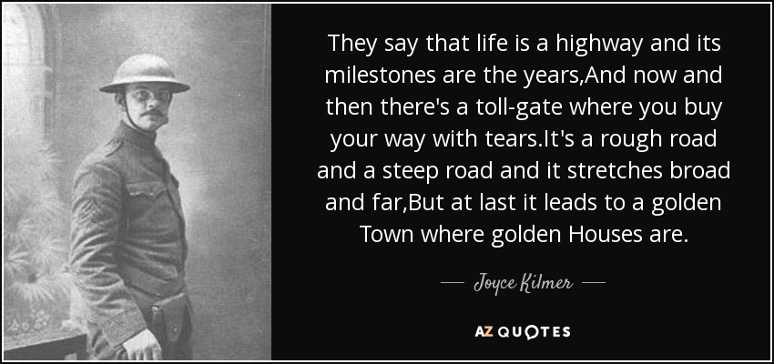 Joyce Kilmer Quote They Say That Life Is A Highway And Its