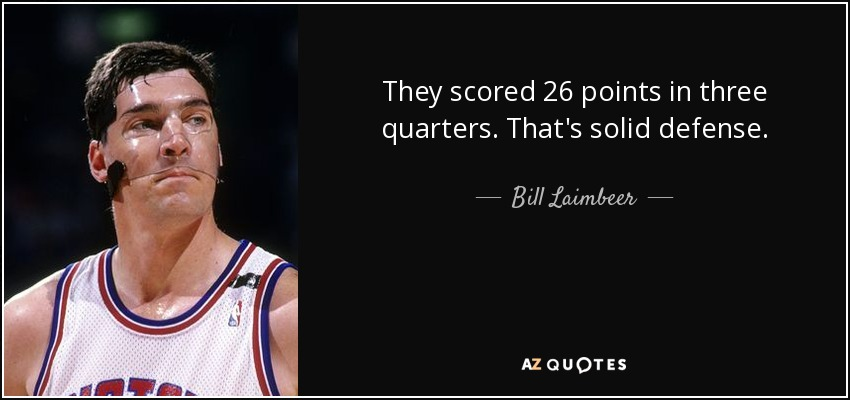 They scored 26 points in three quarters. That's solid defense. - Bill Laimbeer