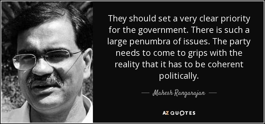 They should set a very clear priority for the government. There is such a large penumbra of issues. The party needs to come to grips with the reality that it has to be coherent politically. - Mahesh Rangarajan