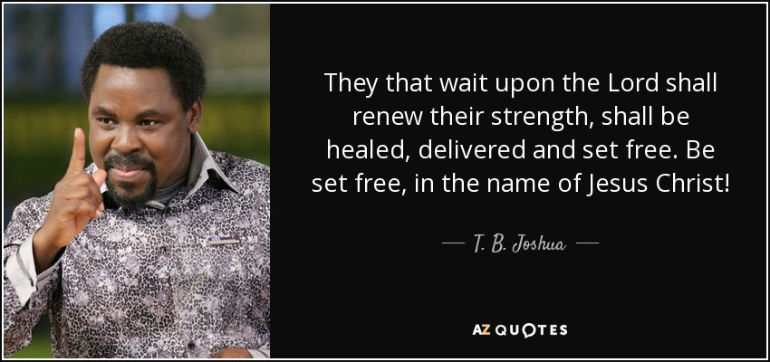 T B Joshua Quote They That Wait Upon The Lord Shall Renew Their