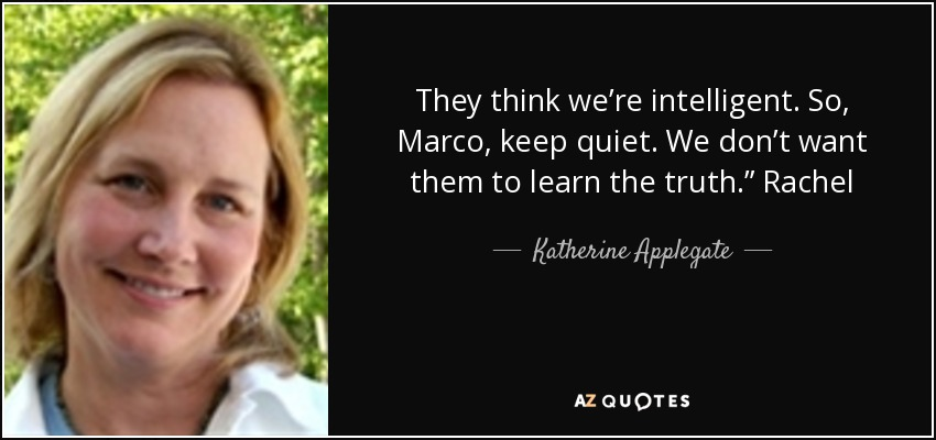 """They think we're intelligent. So, Marco, keep quiet. We don't want them to learn the truth."""" Rachel - Katherine Applegate"""