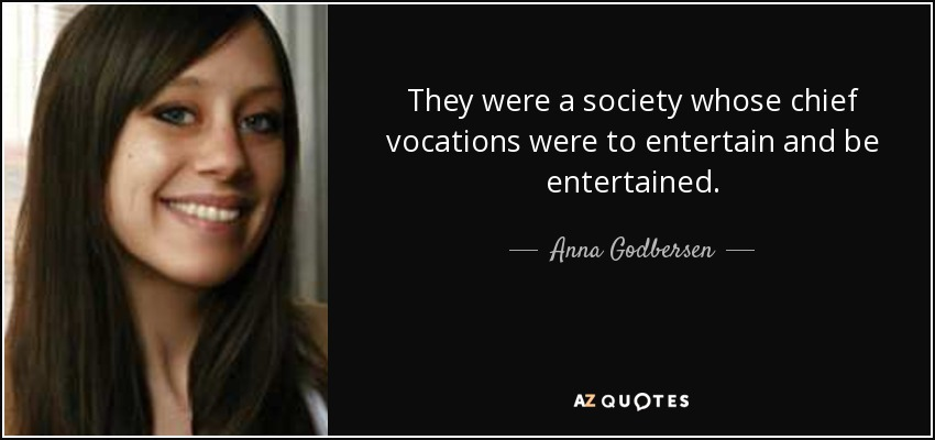 They were a society whose chief vocations were to entertain and be entertained ... - Anna Godbersen