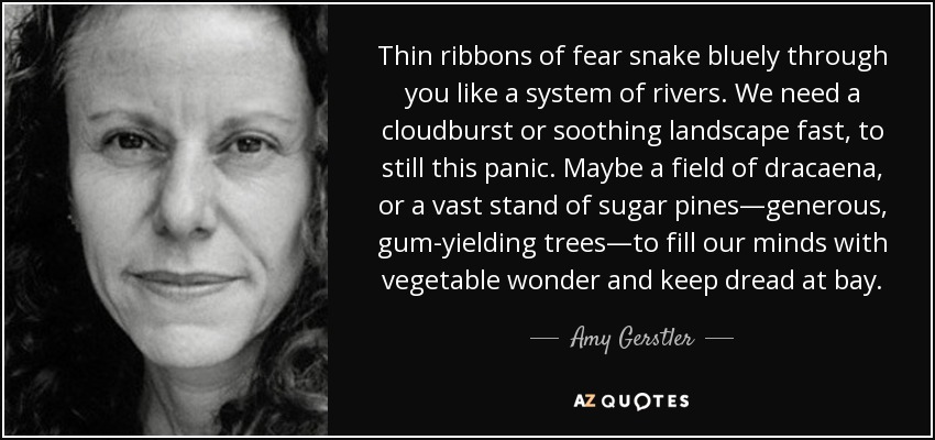 Amy Gerstler quote: Thin ribbons of fear snake bluely