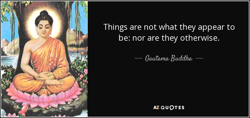 Gautama Buddha Quote: Things Are Not What They Appear To