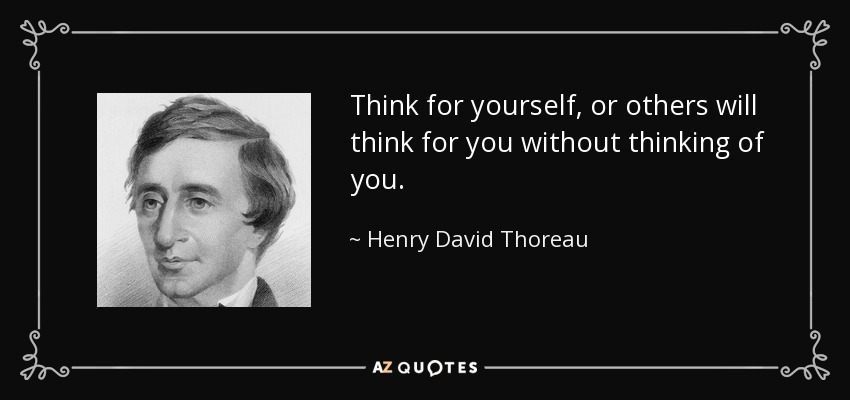 Henry David Thoreau Quote Think For Yourself Or Others Will Think