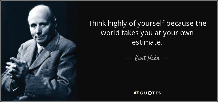 Quotes About Self Esteem And Confidence Kurt Hahn quote: Think...
