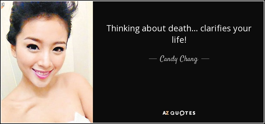 Thinking about death... clarifies your life! - Candy Chang