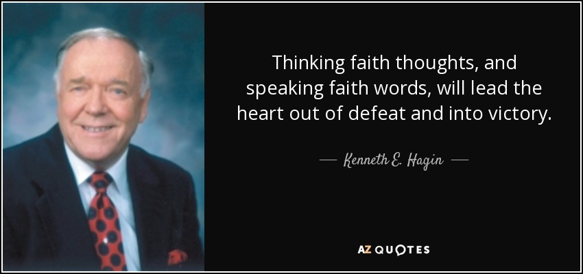 Thinking faith thoughts, and speaking faith words, will lead the heart out of defeat and into victory. - Kenneth E. Hagin
