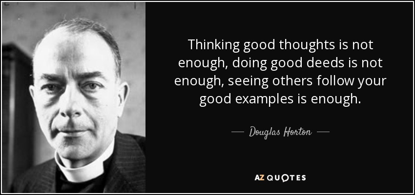 Douglas Horton Quote Thinking Good Thoughts Is Not Enough Doing