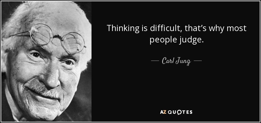 Carl Jung quote: Thinking is difficult, that's why most people judge.