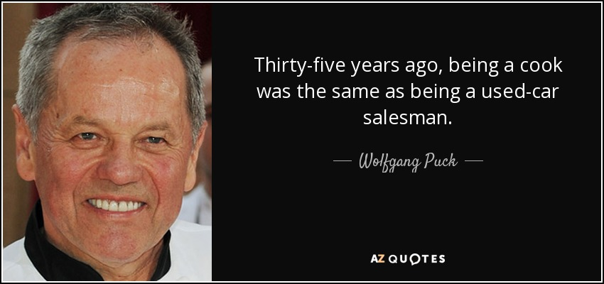 Wolfgang Puck Quote Thirty Five Years Ago Being A Cook Was The