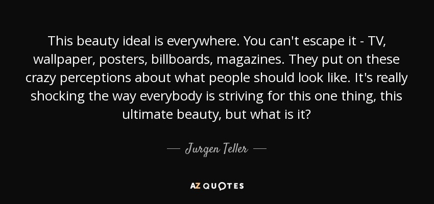 Jurgen Teller Quote This Beauty Ideal Is Everywhere You Cant