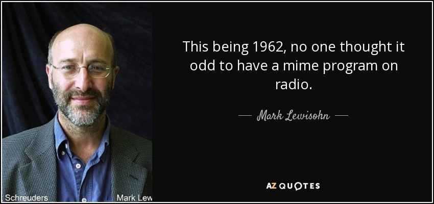 This being 1962, no one thought it odd to have a mime program on radio. - Mark Lewisohn