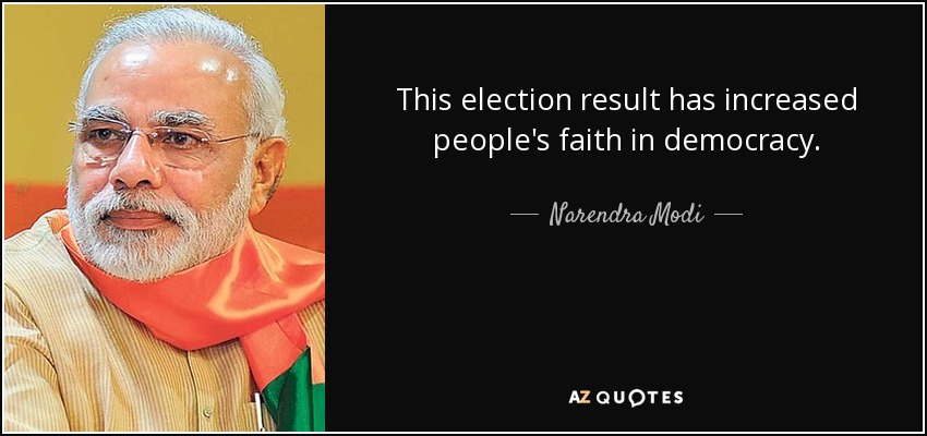 This election result has increased people's faith in democracy. - Narendra Modi
