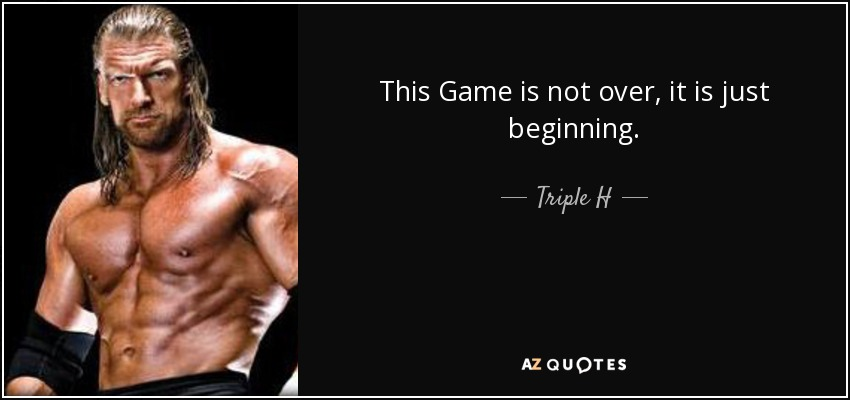 Triple H Quote This Game Is Not Over It Is Just Beginning