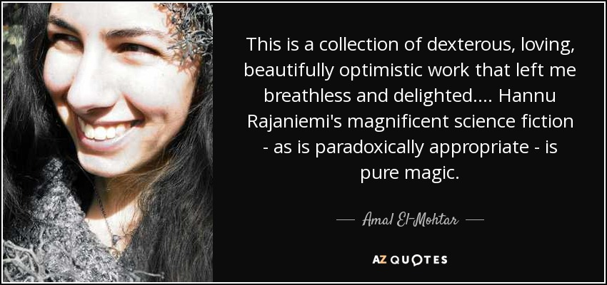 This is a collection of dexterous, loving, beautifully optimistic work that left me breathless and delighted.... Hannu Rajaniemi's magnificent science fiction - as is paradoxically appropriate - is pure magic. - Amal El-Mohtar