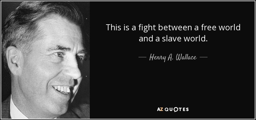 This is a fight between a free world and a slave world. - Henry A. Wallace